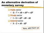 an alternative derivation of monetary survey