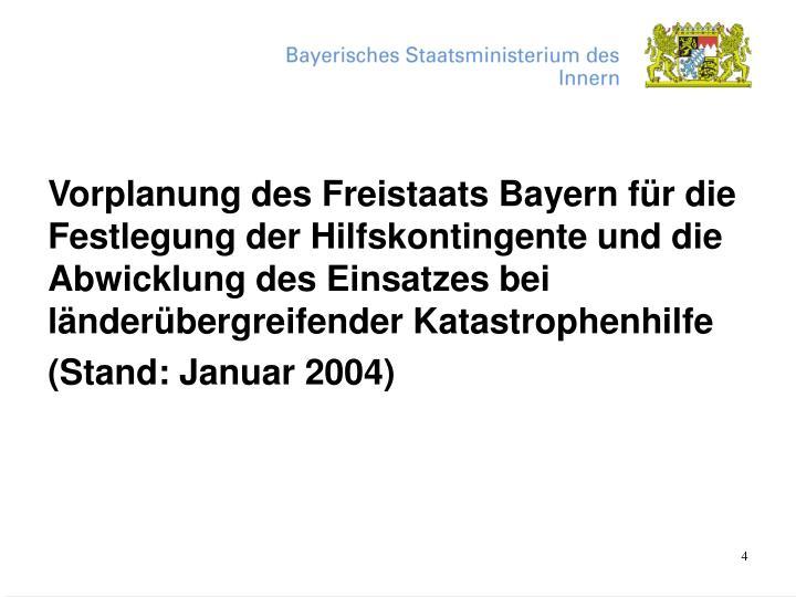 Vorplanung des Freistaats Bayern für die Festlegung der Hilfskontingente und die Abwicklung des Einsatzes bei länderübergreifender Katastrophenhilfe