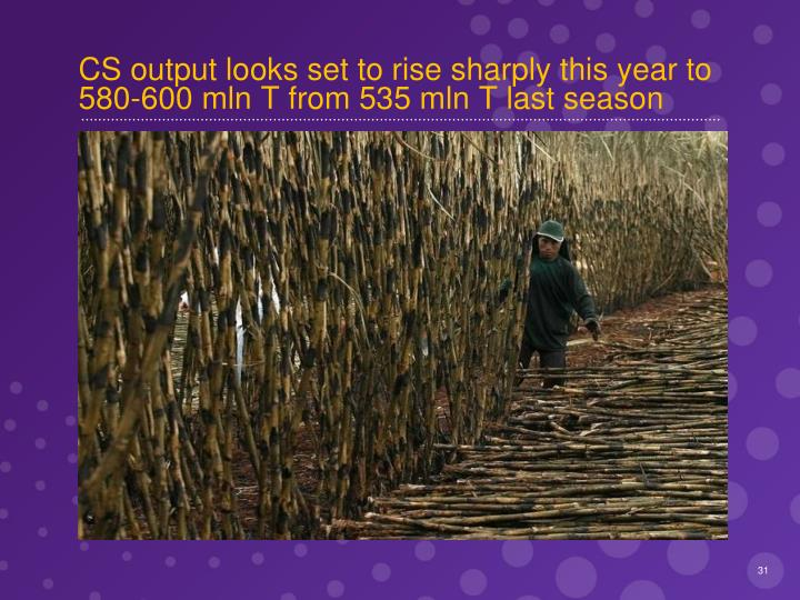 CS output looks set to rise sharply this year to 580-600 mln T from 535 mln T last season
