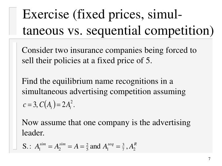 Exercise (fixed prices, simul-taneous vs. sequential competition)