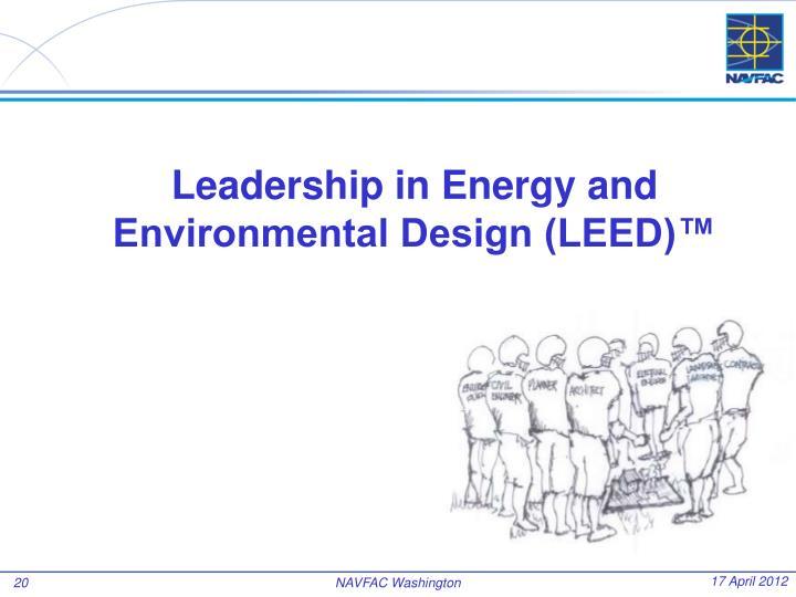 Leadership in Energy and Environmental Design (LEED)™