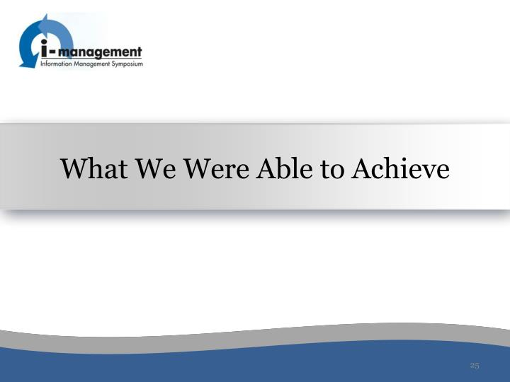 What We Were Able to Achieve