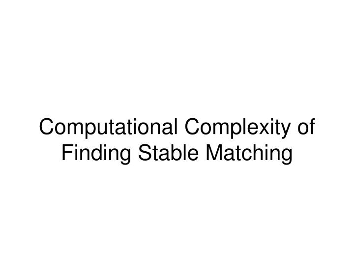 Computational Complexity of Finding Stable Matching