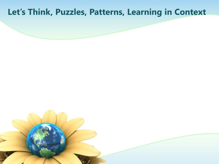 Let's Think, Puzzles, Patterns, Learning in Context