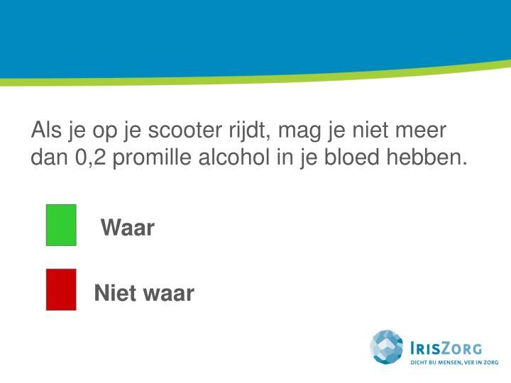 Als je op je scooter rijdt, mag je niet meer dan 0,2 promille alcohol in je bloed hebben.