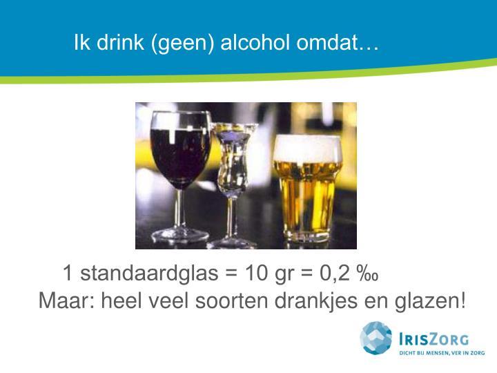 Ik drink geen alcohol omdat