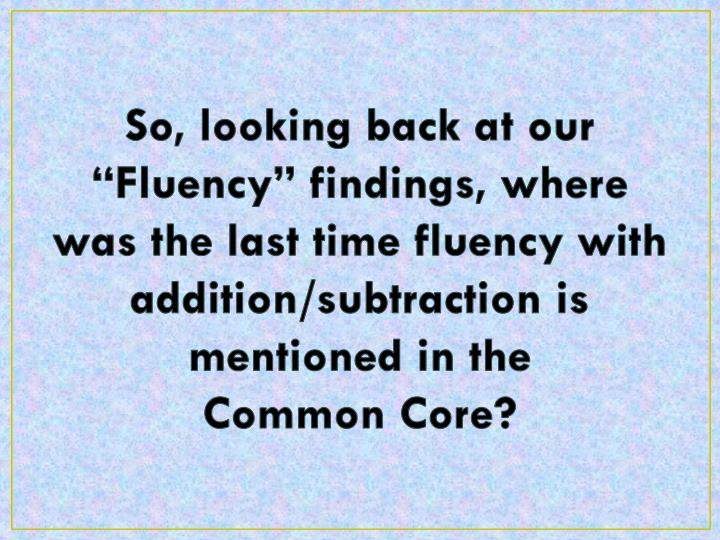 "So, looking back at our ""Fluency"" findings, where was the last time fluency with addition/subtraction is mentioned in the"