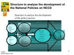 structure to analyze the development of the national policies on nccd