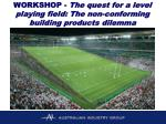 workshop the quest for a level playing field the non conforming building products dilemma
