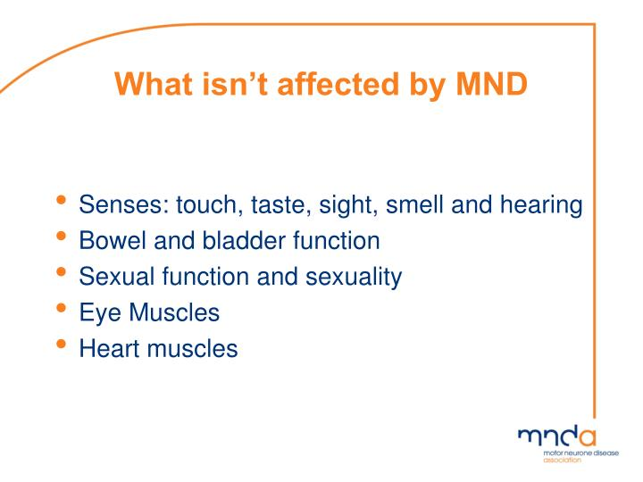What isn't affected by MND