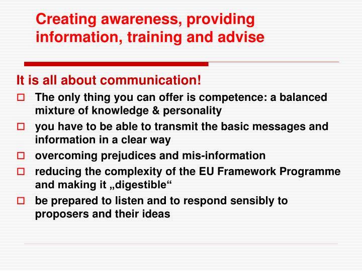 Creating awareness, providing information, training and advise