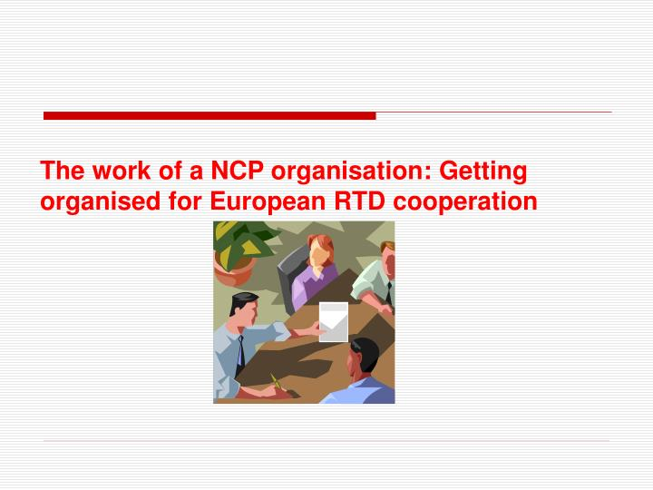 The work of a NCP organisation: Getting organised for European RTD cooperation