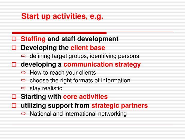 Start up activities, e.g.
