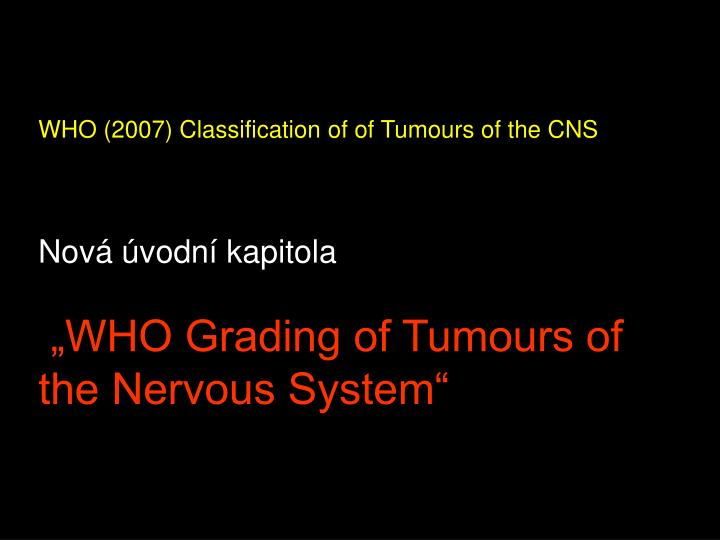 WHO (2007) Classification of of Tumours of the CNS
