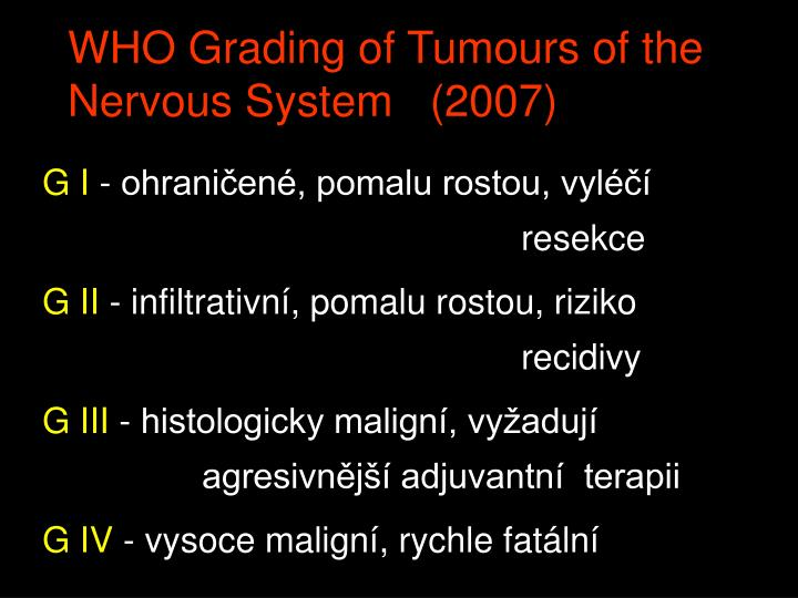 WHO Grading of Tumours of the Nervous System   (2007)