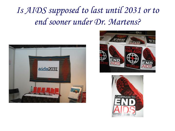 Is AIDS supposed to last until 2031 or to end sooner under Dr. Martens?