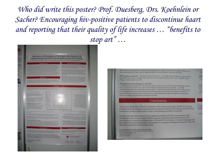 "Who did write this poster? Prof. Duesberg, Drs. Koehnlein or Sacher? Encouraging hiv-positive patients to discontinue haart and reporting that their quality of life increases … ""benefits to stop art"" …"