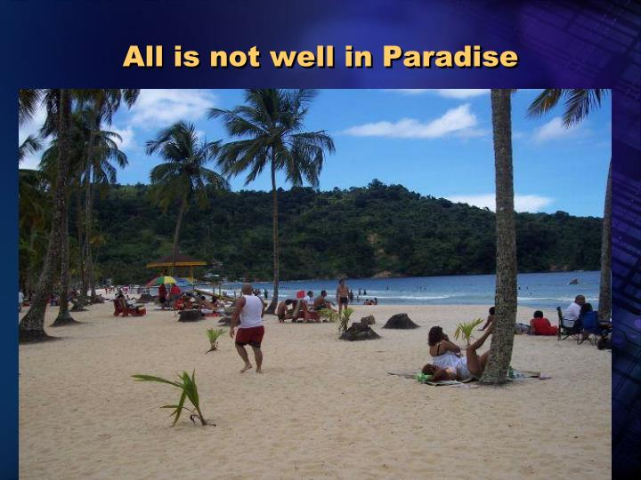 All is not well in Paradise
