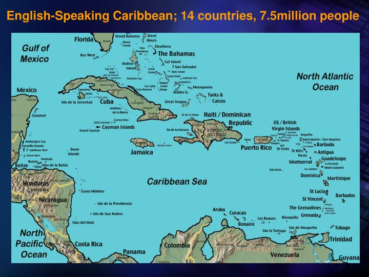 English-Speaking Caribbean; 14 countries, 7.5million people