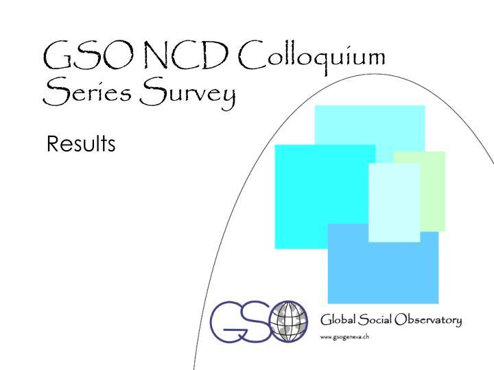 Gso ncd colloquium series survey