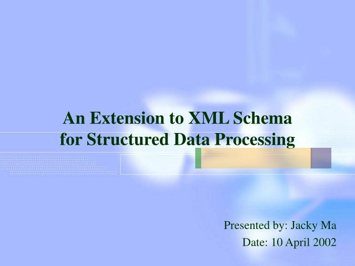 An extension to xml schema for structured data processing