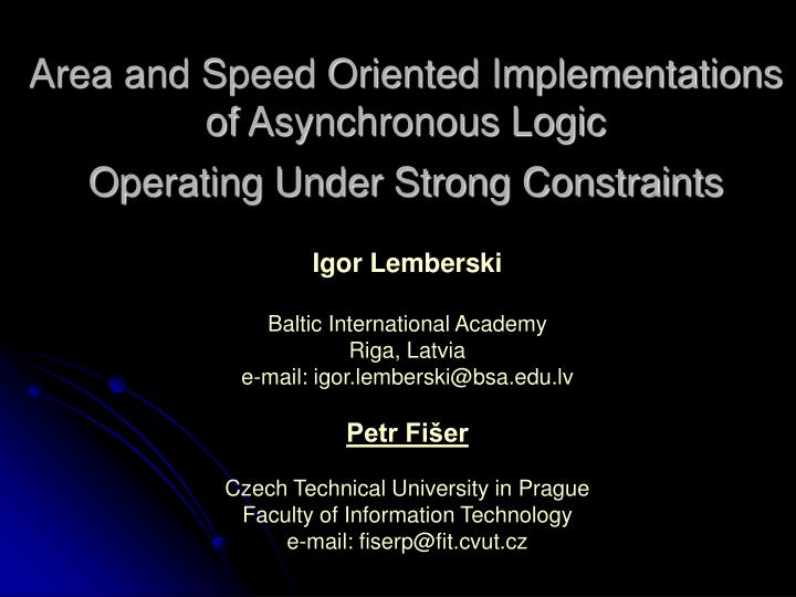 area and speed oriented implementations of asynchronous logic operating under strong constraints n.