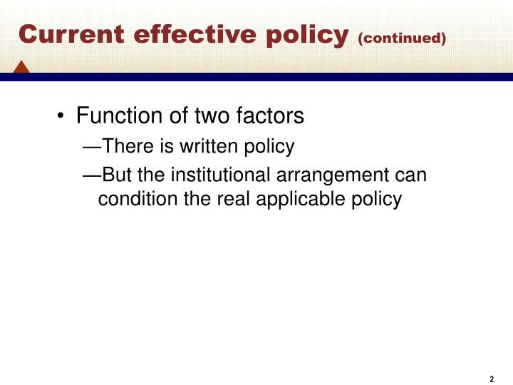 Current effective policy continued