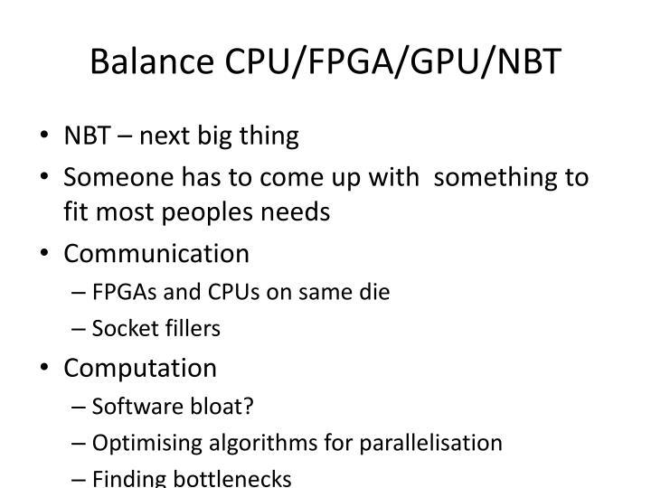 Balance CPU/FPGA/GPU/NBT