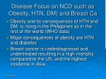 disease focus on ncd such as obesity htn dm and breast ca