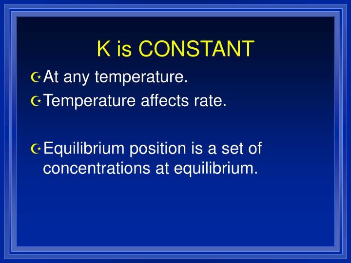 K is CONSTANT