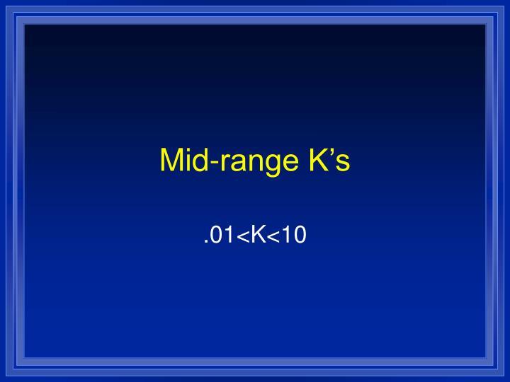 Mid-range K's