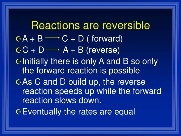 Reactions are reversible