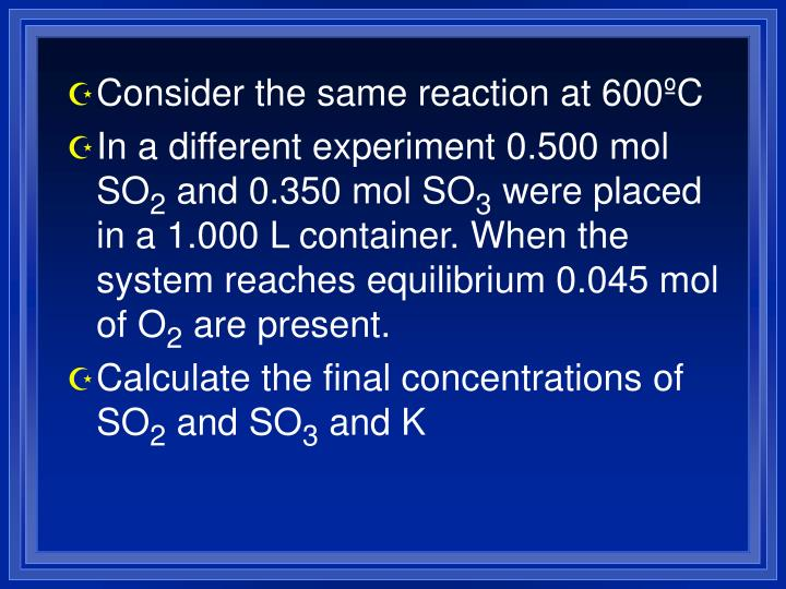 Consider the same reaction at 600ºC