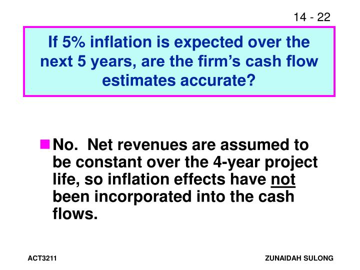 If 5% inflation is expected over the next 5 years, are the firm's cash flow estimates accurate?