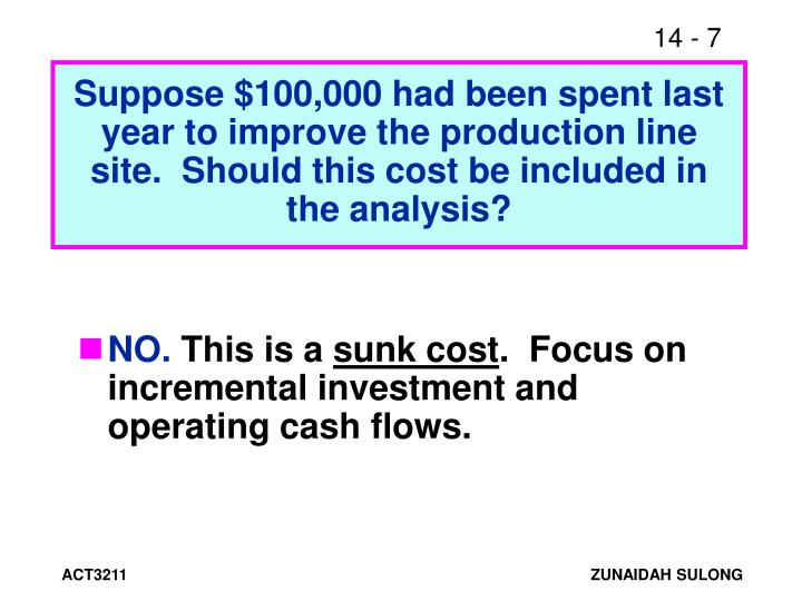 Suppose $100,000 had been spent last year to improve the production line site.  Should this cost be included in the analysis?