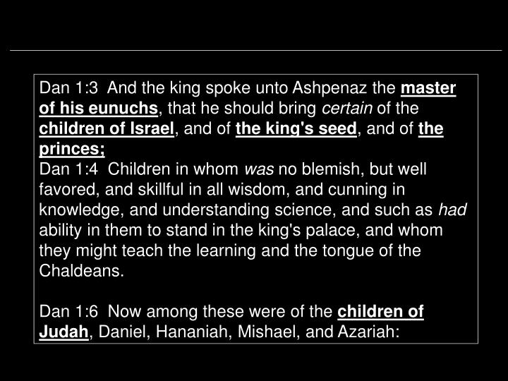 Dan 1:3  And the king spoke unto Ashpenaz the