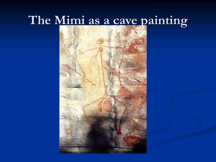 The Mimi as a cave painting