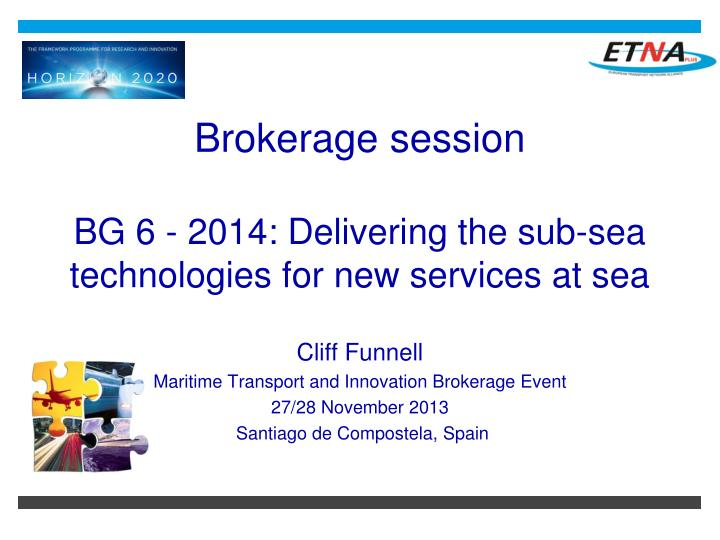 brokerage session bg 6 2014 delivering the sub sea technologies for new services at sea n.