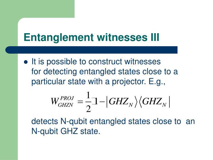 Entanglement witnesses III