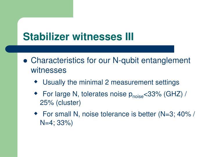 Stabilizer witnesses III