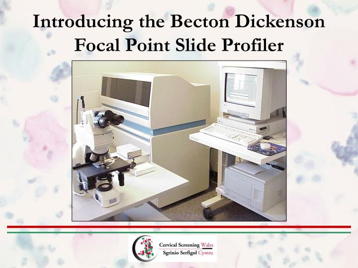 Introducing the Becton Dickenson Focal Point Slide Profiler