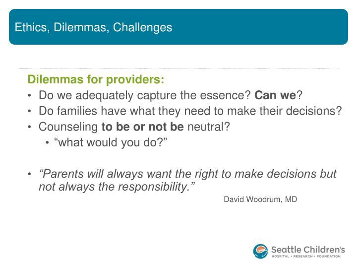 Ethics, Dilemmas, Challenges