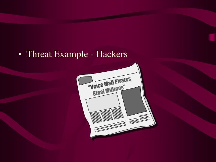 Threat Example - Hackers