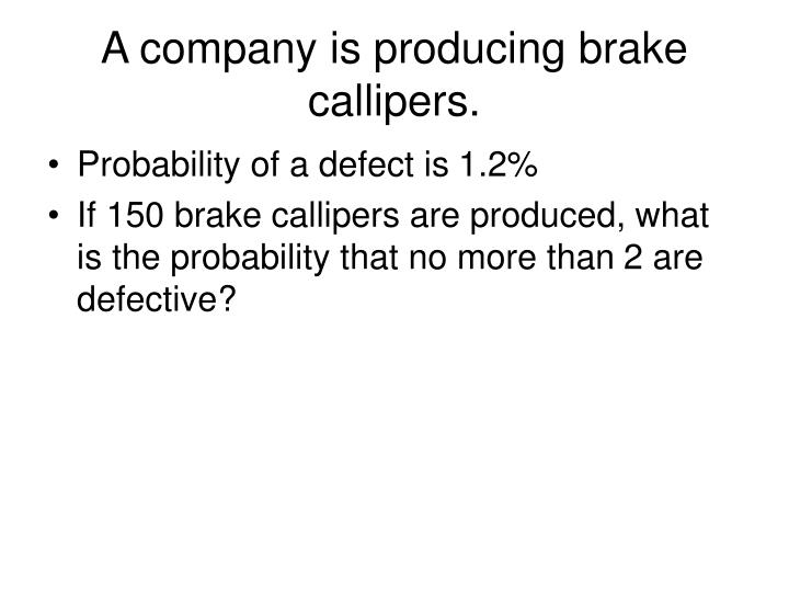 A company is producing brake callipers.