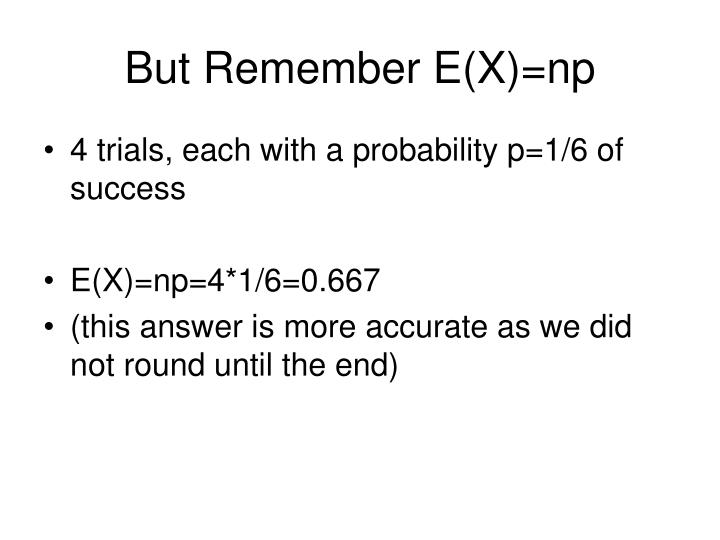 But Remember E(X)=np