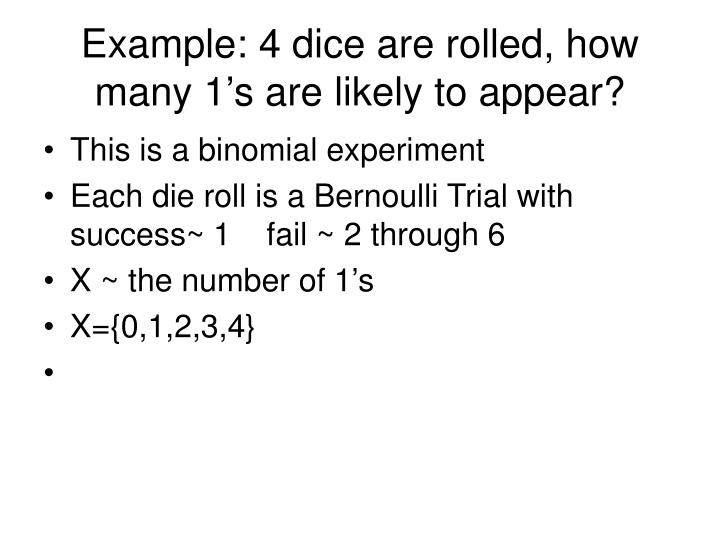 Example: 4 dice are rolled, how many 1's are likely to appear?