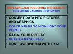 displaying and publishing the results converting data into information