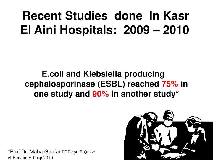 Recent Studies  done  In Kasr El Aini Hospitals:  2009 – 2010