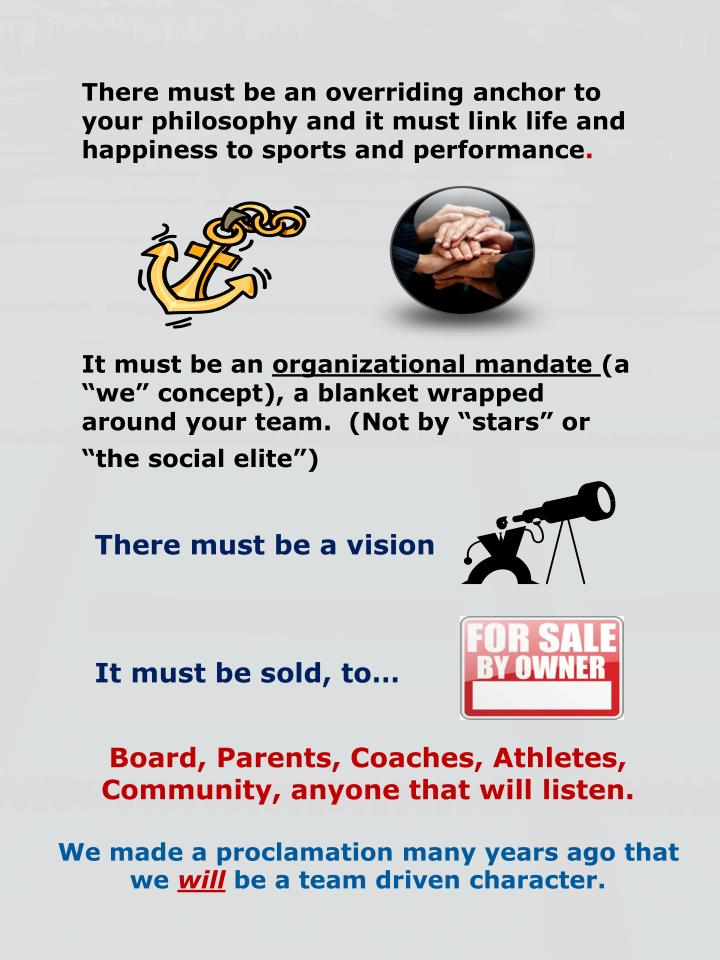There must be an overriding anchor to your philosophy and it must link life and happiness to sports and performance