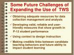 some future challenges of expanding the use of tws1